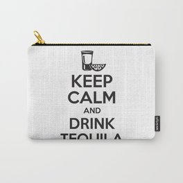 Keep Calm and Drink Tequila Carry-All Pouch