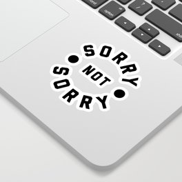 Sorry Not Sorry Funny Quote Sticker