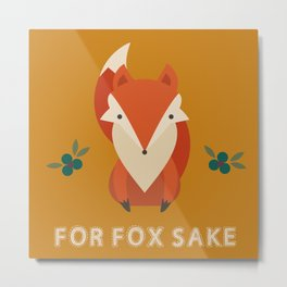 For Fox Sake Metal Print