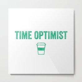 Time Optimist Metal Print