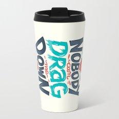 Nobody can drag me down Travel Mug