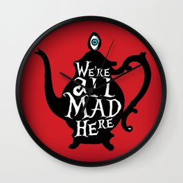 """We're all MAD here"" - Alice in Wonderland - Teapot - 'Off With His Head Red' Wall Clock"
