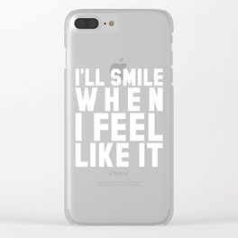 I'LL SMILE WHEN I FEEL LIKE IT (Black & White) Clear iPhone Case