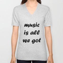 Music is all we got Unisex V-Neck