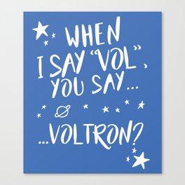 When I Say Vol... Canvas Print