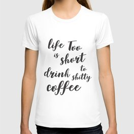 Life is too short to drink shitty coffee Quote T-shirt