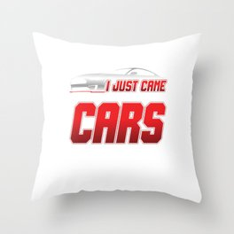 Racing Auto Automobile Automotive Racers Gift I Just Came Here For Cars Throw Pillow