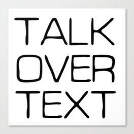 Talk Over Text Canvas Print