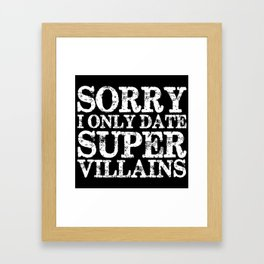 Sorry, I only date super villains! (Inverted) Framed Art Print