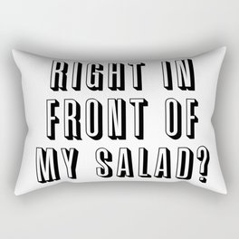 Right In Front Of My Salad? Rectangular Pillow