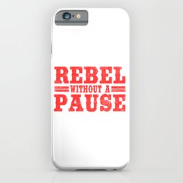 Wanted To Rebel Without Pausing? Here's A Tee Saying Rebel Without A Pause T-shirt Design Rebellious iPhone Case