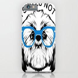 I SHITZU NOT iPhone Case