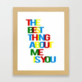 The best thing about me is you - poster A3 print Framed Art Print