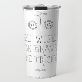 Be Wise Be Brave Be Tricky Travel Mug