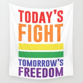 Today's Fight Tomorrow's Freedom LGBT Quote Wall Tapestry