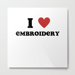 I Love Embroidery Metal Print