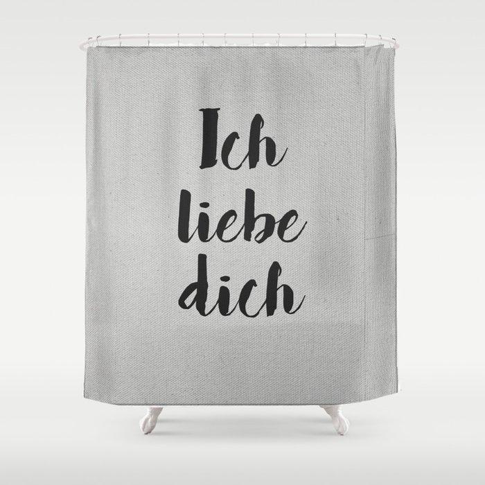 Ich Liebe Dich - German love Shower Curtain