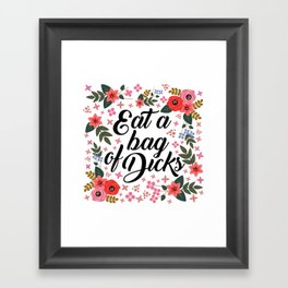 Eat A Bag Of Dicks, Funny, Cute, Floral, Quote Framed Art Print