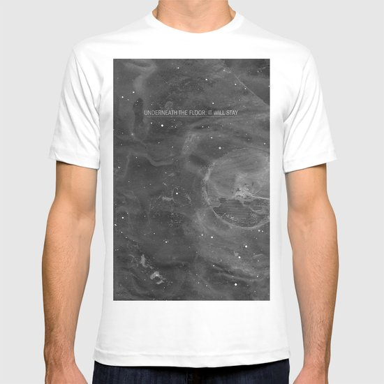 Underneath The Floor, It Will Stay T-shirt