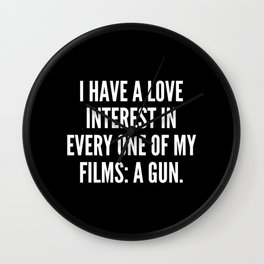 I have a love interest in every one of my films a gun Wall Clock