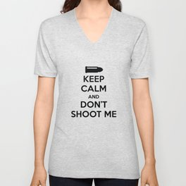 Keep Calm And Don't Shoot Me Unisex V-Neck