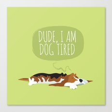 Dude, I am dog tired! Canvas Print