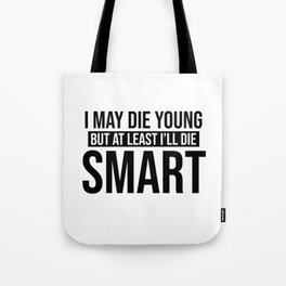 At Least I'll Die Smart - Looking for Alaska Quote Tote Bag