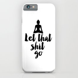 Let That Shit Go,Relax,Buddha,Inspirational Quote,Meditation,Zen,Yoga,Motivational Poster,Wall Art iPhone Case