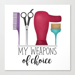 My Weapons Of Choice - Hairdresser Canvas Print