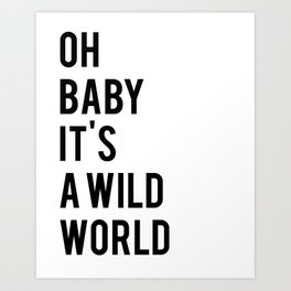 Oh baby its a wild world poster ALL SIZES MODERN wall art, Black White Print Art Print