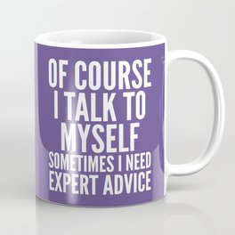 Of Course I Talk To Myself Sometimes I Need Expert Advice (Ultra Violet) Coffee Mug