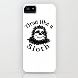 Tired like a Sloth iPhone Case
