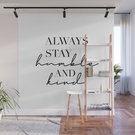 Always Stay Humble and Kind Wall Mural