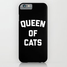 Queen Of Cats Funny Quote Slim Case iPhone 6s
