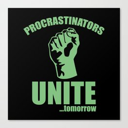 Procrastinators Unite ... Tomorrow Canvas Print