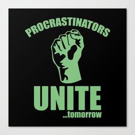 Procrastinators Unite ... Tomorrow Canvas Print