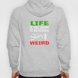 "Stay inspired with this ""Life Is Too Short To Be Normal Stay Weird"" tee design.Makes a nice gift too Hoody"