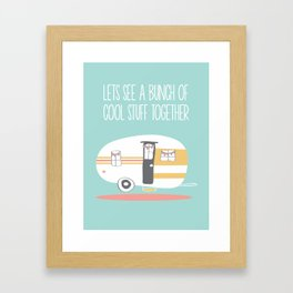 Lets See Really Cool Stuff Together Airstream Art Framed Art Print