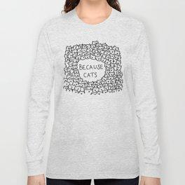 Because cats Long Sleeve T-shirt
