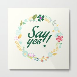 Say Yes, with flowers Metal Print