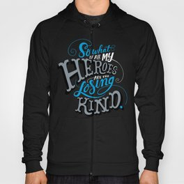 So What if all my Heroes are the Losing Kind Hoody