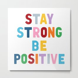 Stay Strong Be Positive Metal Print