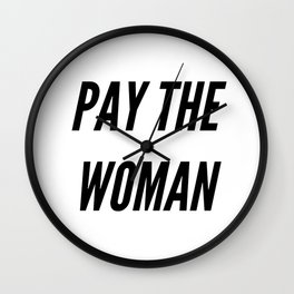 Pay the Woman Wall Clock