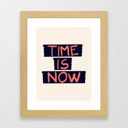 TIME IS NOW #society6 #motivational Framed Art Print