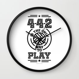 4-4-2 is the Only way to Play Print Wall Clock