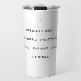 Inspiration Quote - Life is not about waiting for the storm to pass Travel Mug