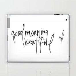 good morning beautiful Laptop & iPad Skin