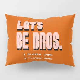 Let's Be Bros Pillow Sham