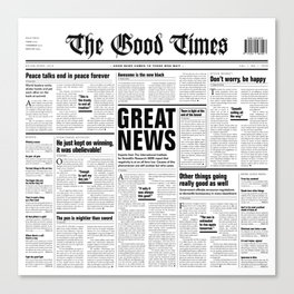 The Good Times Vol. 1, No. 1 / Newspaper with only good news Canvas Print