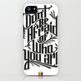 Don't Be Afraid Of Who You Are iPhone Case